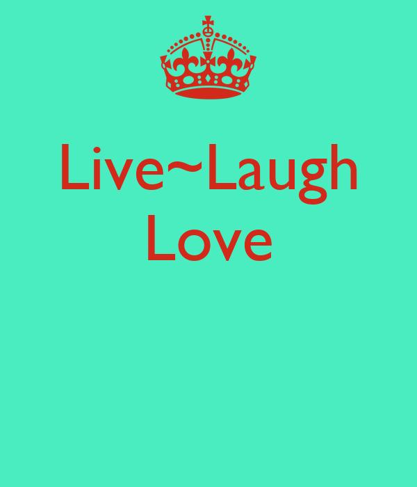 Live~Laugh Love