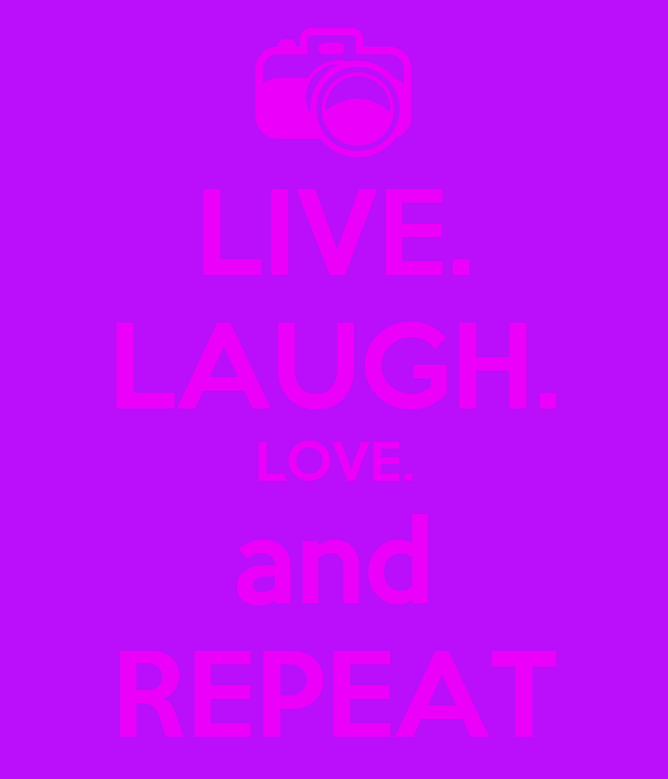 LIVE. LAUGH. LOVE. and REPEAT