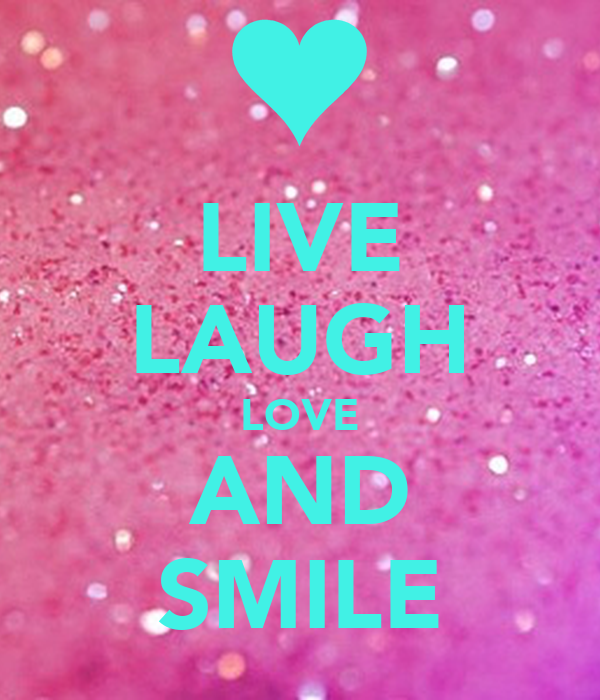 LIVE LAUGH LOVE AND SMILE