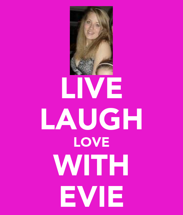 LIVE LAUGH LOVE WITH EVIE