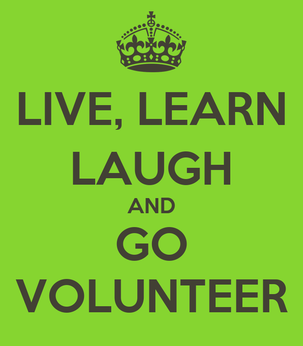 LIVE, LEARN LAUGH AND GO VOLUNTEER