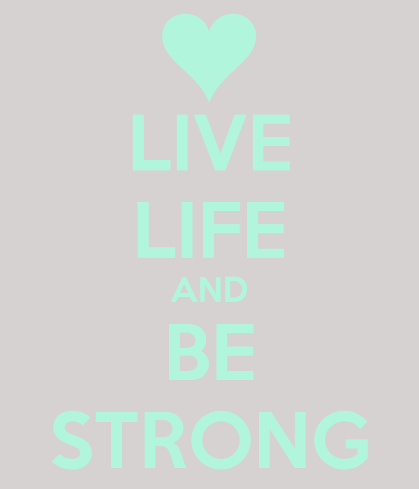 LIVE LIFE AND BE STRONG