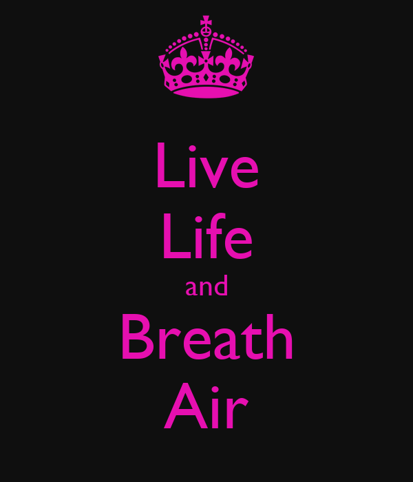 Live Life and Breath Air