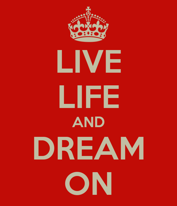 LIVE LIFE AND DREAM ON
