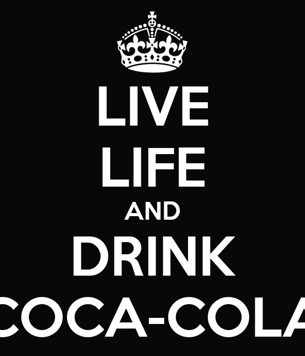 LIVE LIFE AND DRINK COCA-COLA