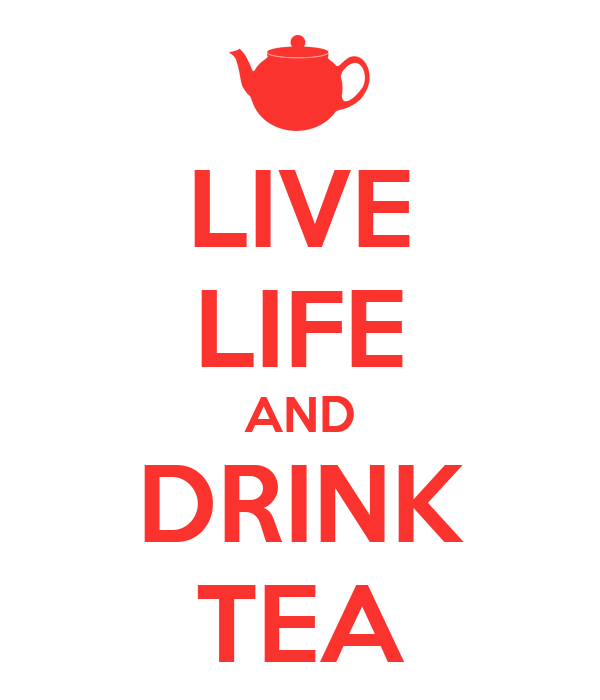 LIVE LIFE AND DRINK TEA