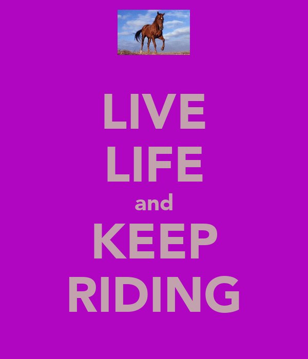 LIVE LIFE and KEEP RIDING