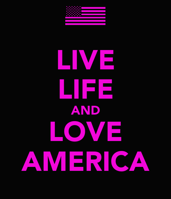 LIVE LIFE AND LOVE AMERICA