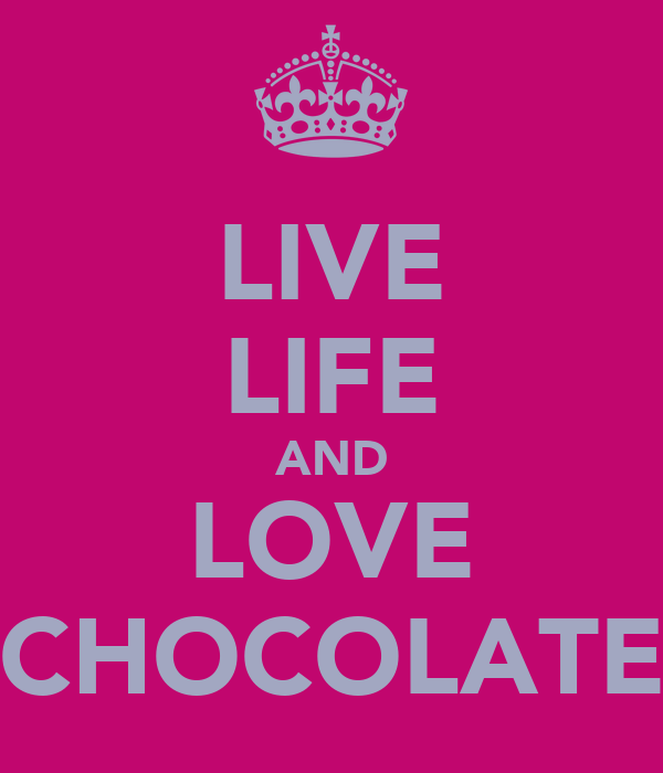 LIVE LIFE AND LOVE CHOCOLATE