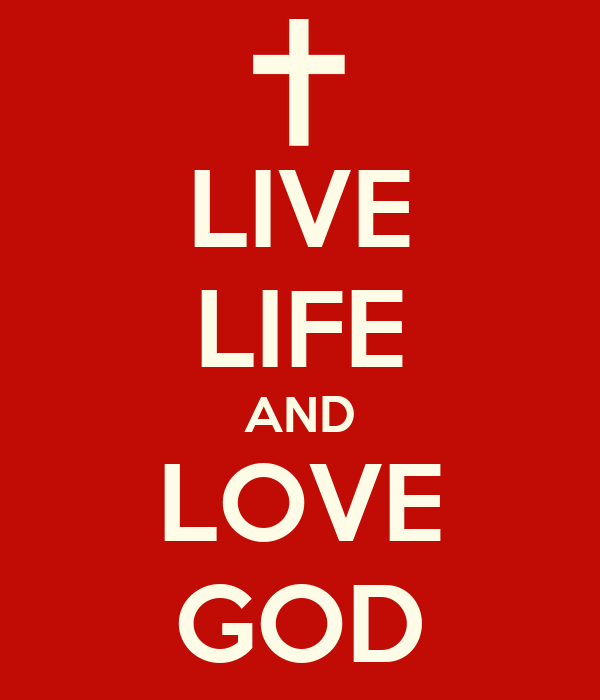 LIVE LIFE AND LOVE GOD