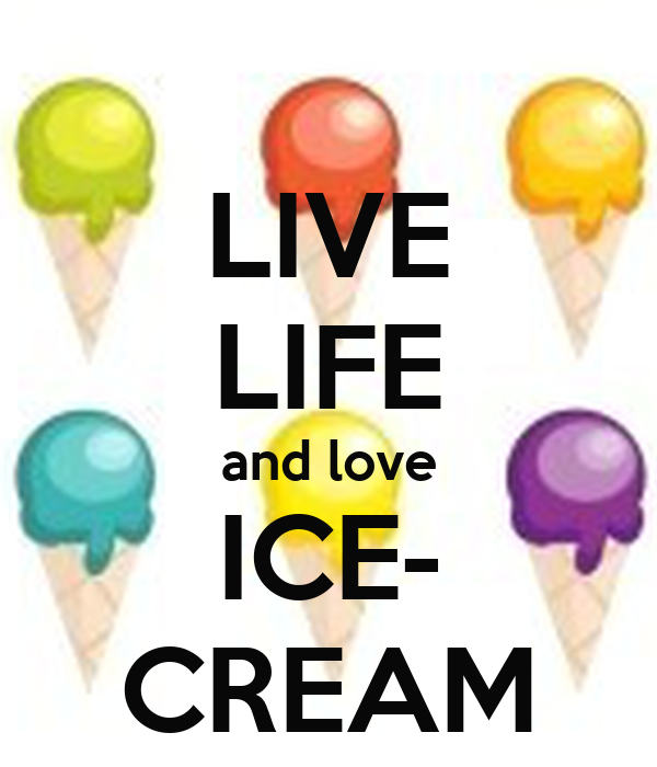 LIVE LIFE and love ICE- CREAM