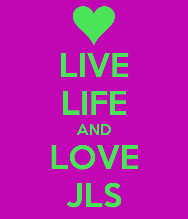 LIVE LIFE AND LOVE JLS