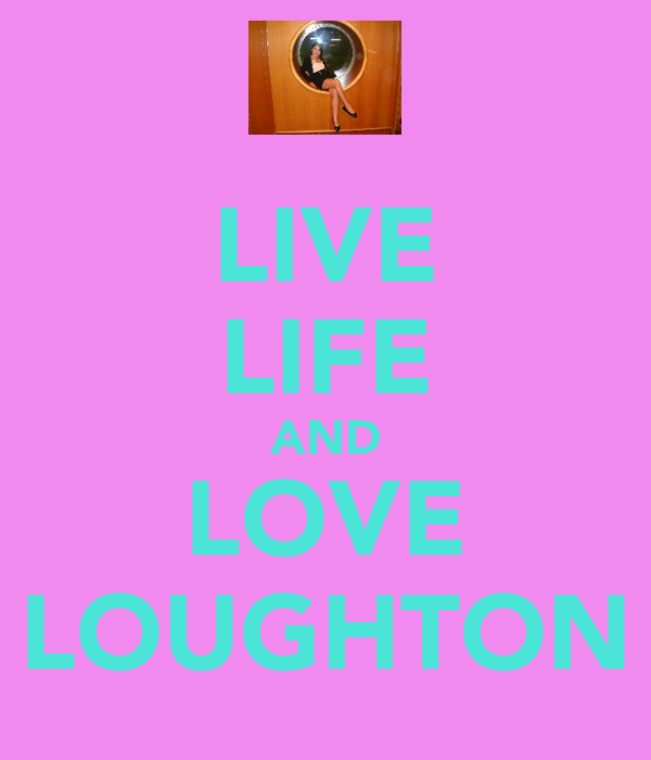LIVE LIFE AND LOVE LOUGHTON