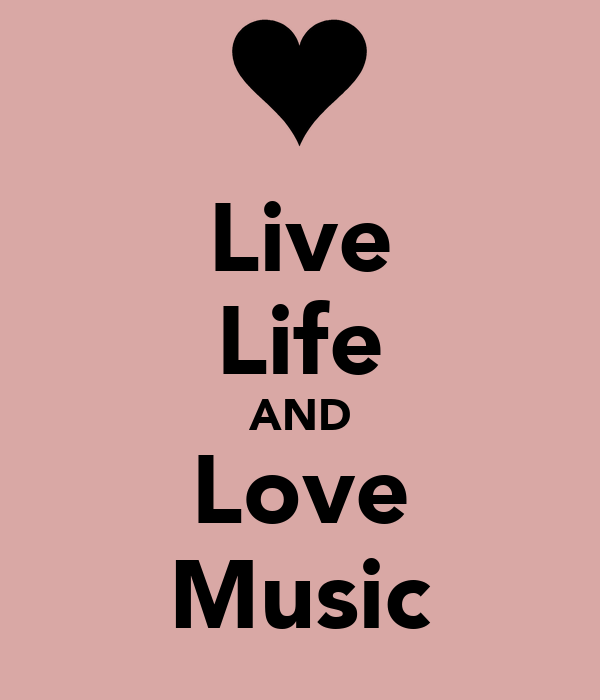 Live Life AND Love Music