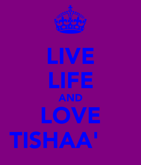 LIVE LIFE AND LOVE TISHAA' ♈̷̴̩