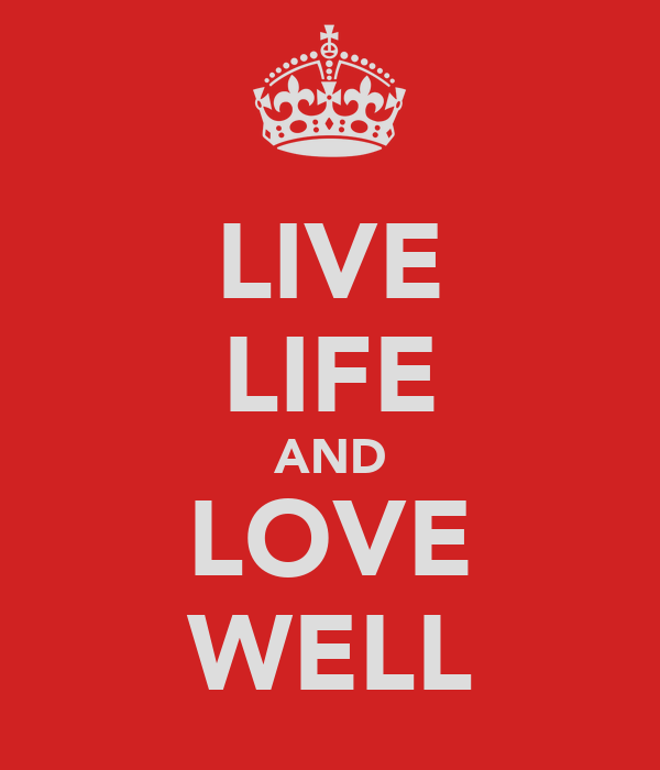 LIVE LIFE AND LOVE WELL