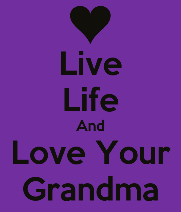 Live Life And Love Your Grandma
