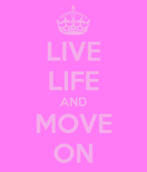 LIVE LIFE AND MOVE ON