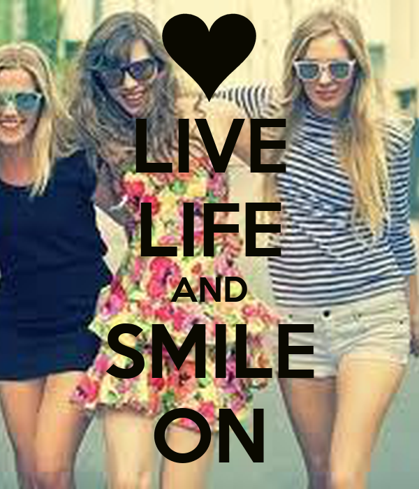 LIVE LIFE AND SMILE ON
