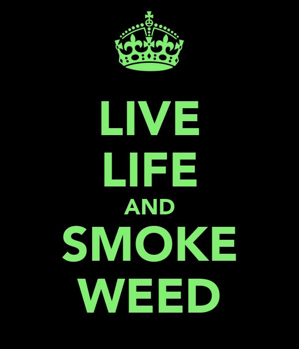 LIVE LIFE AND SMOKE WEED