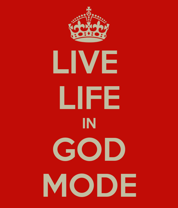 LIVE  LIFE IN GOD MODE