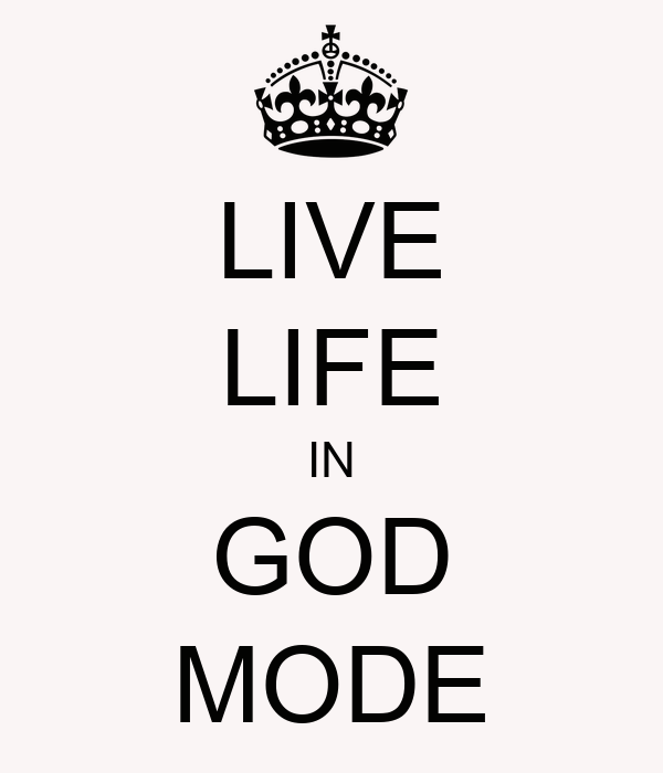 LIVE LIFE IN GOD MODE