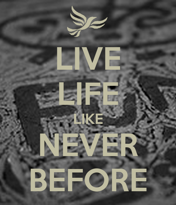 LIVE LIFE LIKE NEVER BEFORE