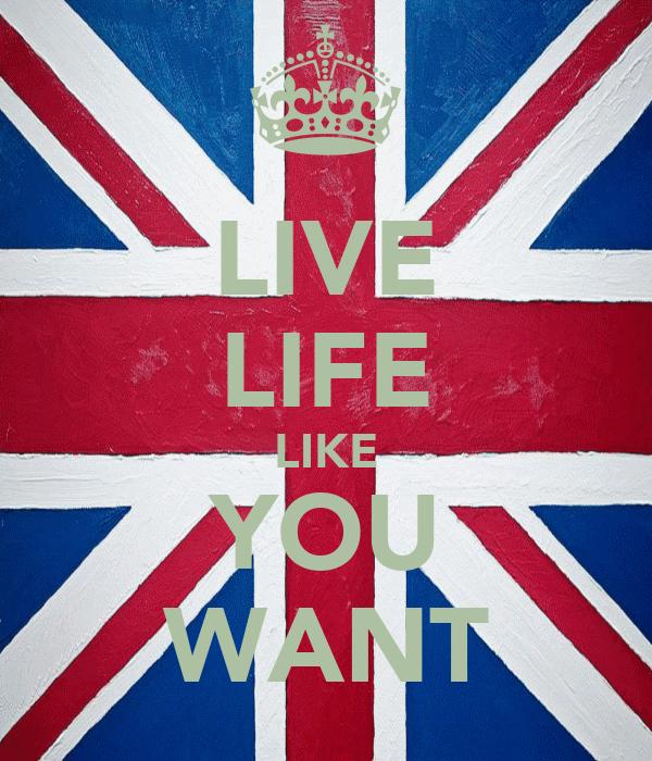 LIVE LIFE LIKE YOU WANT