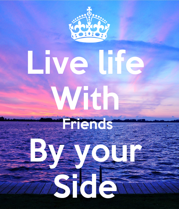 live life with friends by your side poster ross henley keep calm o matic. Black Bedroom Furniture Sets. Home Design Ideas