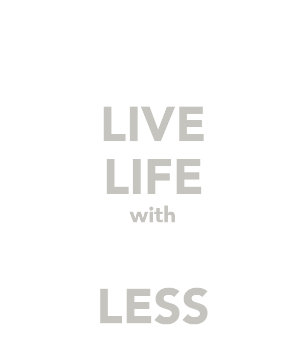 LIVE LIFE with  LESS