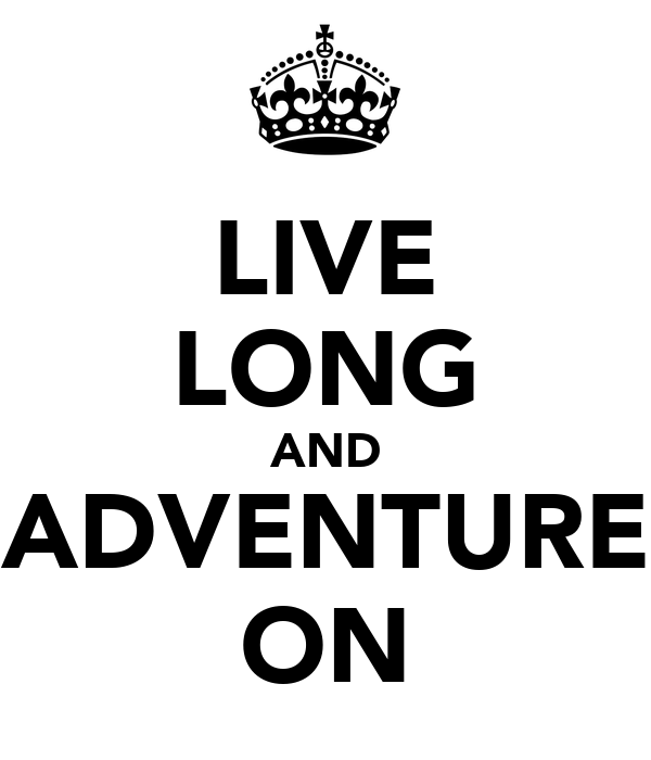 LIVE LONG AND ADVENTURE ON
