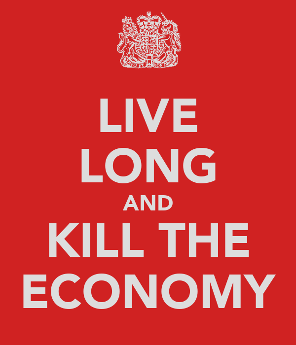 LIVE LONG AND KILL THE ECONOMY