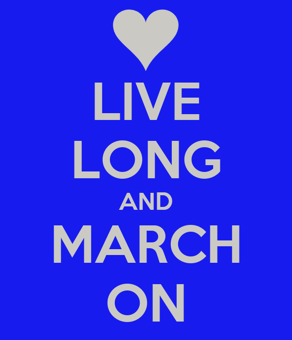 LIVE LONG AND MARCH ON