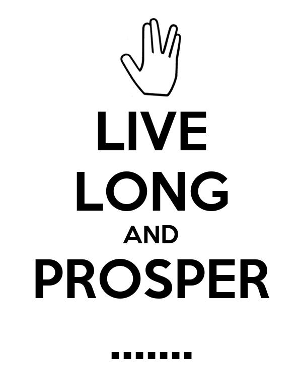 LIVE LONG AND PROSPER .......