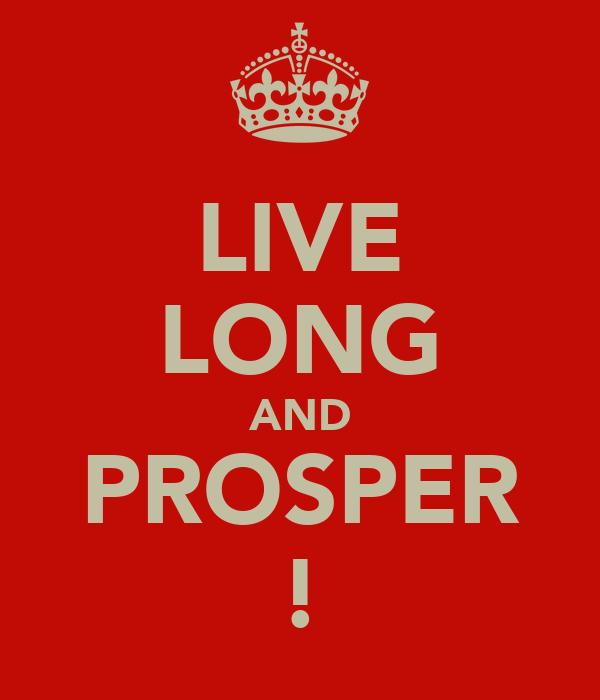 LIVE LONG AND PROSPER !
