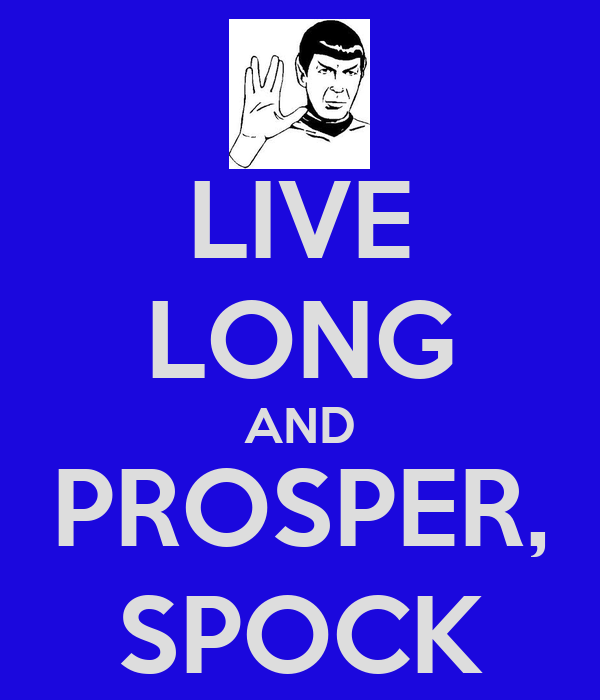 LIVE LONG AND PROSPER, SPOCK