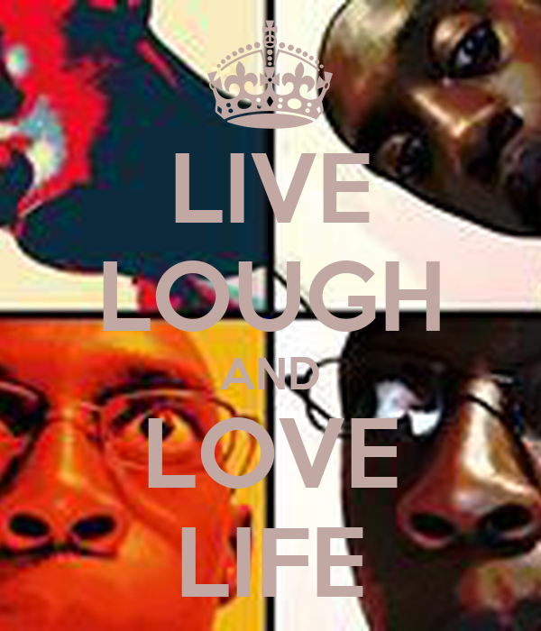LIVE LOUGH AND LOVE LIFE