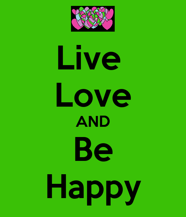 Live  Love AND Be Happy