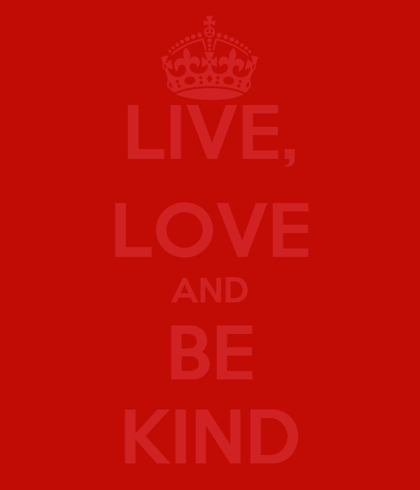 LIVE, LOVE AND BE KIND