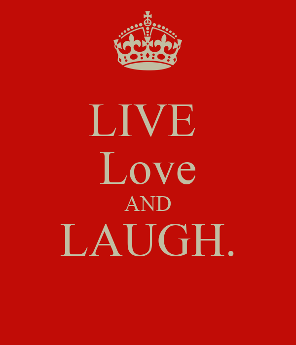 LIVE  Love AND LAUGH.