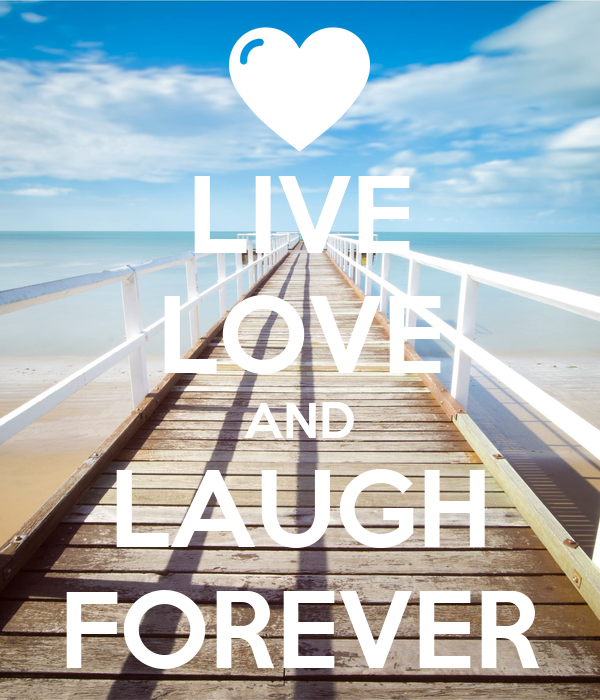 LIVE LOVE AND LAUGH FOREVER