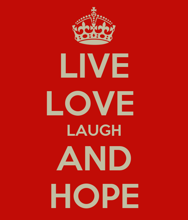 LIVE LOVE  LAUGH AND HOPE