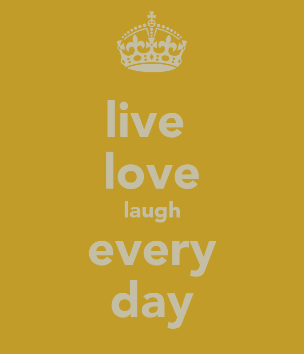 live  love laugh every day