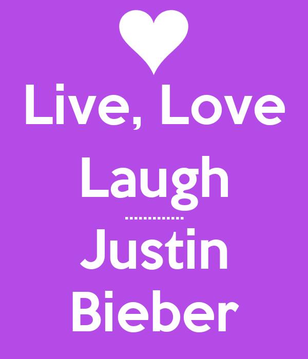 Live, Love Laugh ............. Justin Bieber