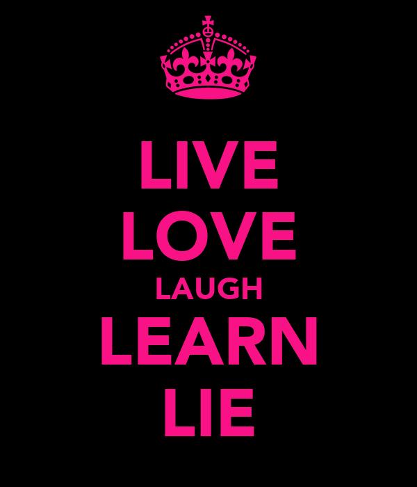 LIVE LOVE LAUGH LEARN LIE