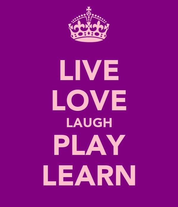 LIVE LOVE LAUGH PLAY LEARN