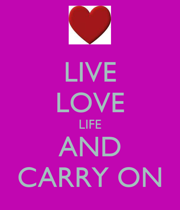 LIVE LOVE LIFE AND CARRY ON