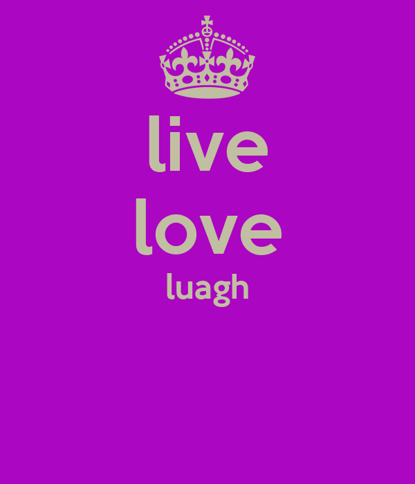 live love luagh
