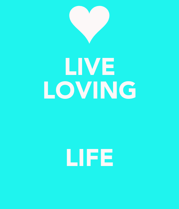 LIVE LOVING  LIFE