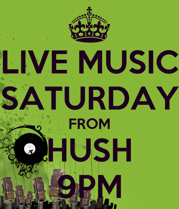 LIVE MUSIC SATURDAY FROM HUSH 9PM